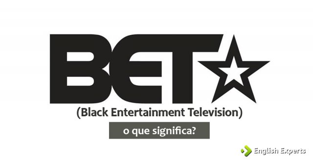 Significado de ''Black Entertainment Television (BET)''