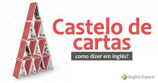 """Como dizer """"Castelo de cartas"""" em inglês"""