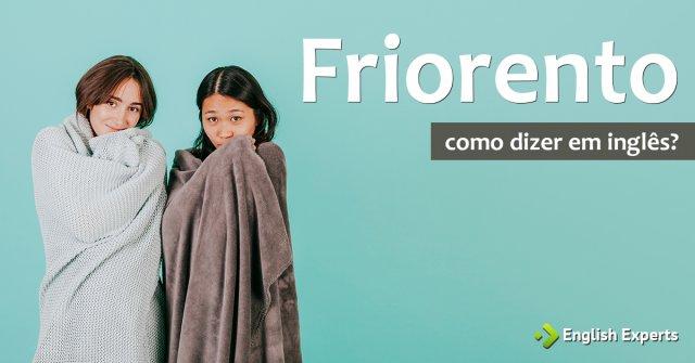 """Como dizer """"Friorento / Calorento"""" em inglês"""
