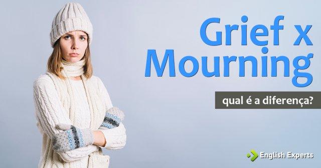 Grief x Mourning: Qual é a diferença