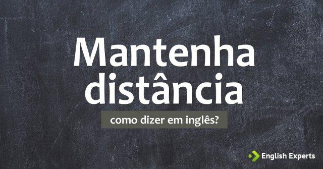 """Como dizer """"Mantenha distância"""" em inglês"""