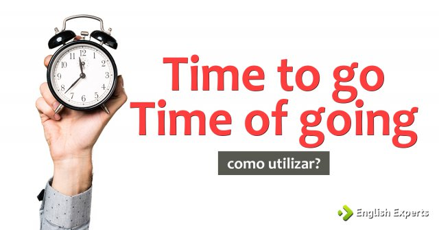 Time to go x time of going: Qual utilizar?