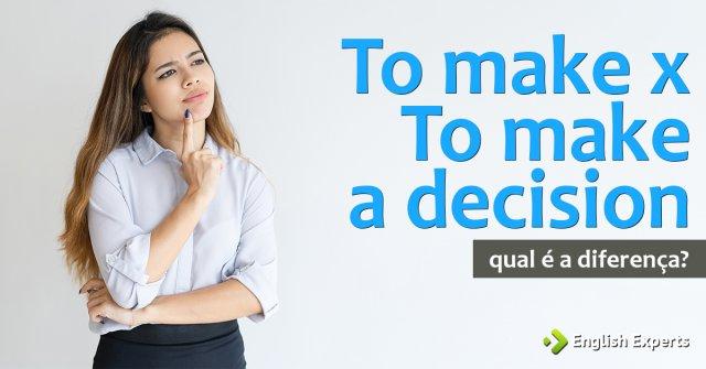 To make x To take (a decision): Qual é a diferença?
