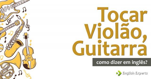 """Como diz """"Tocar Violão, Guitarra, Piano, Teclado"""" em inglês"""