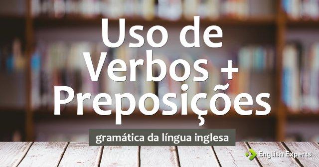 Uso de Verbos + Preposições em inglês