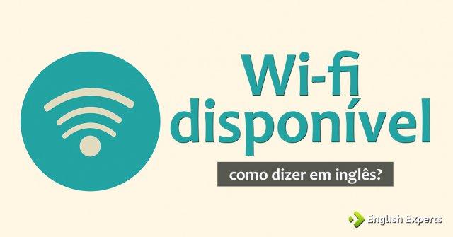 """Como dizer """"Lugar onde o wi-fi está disponível"""" em inglês"""