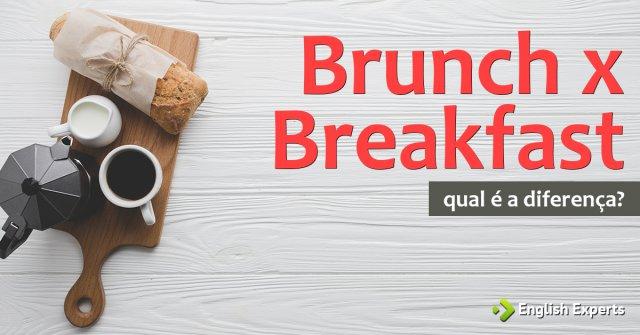 Brunch x Breakfast: Qual é a diferença