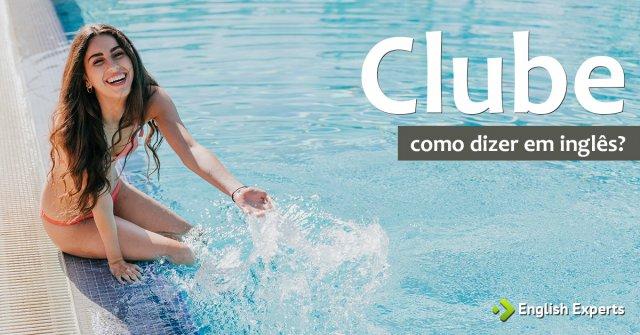 """Como dizer """"Clube"""" em inglês"""