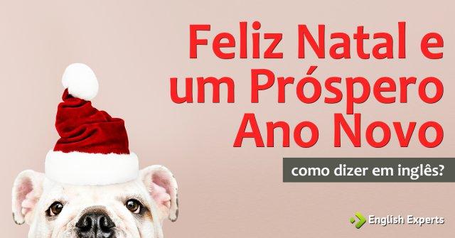 """Como dizer """"Feliz Natal e um Próspero Ano Novo"""" em inglês"""