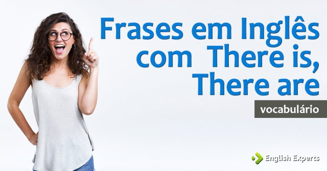 Frases em Inglês com There to be: There is, There are