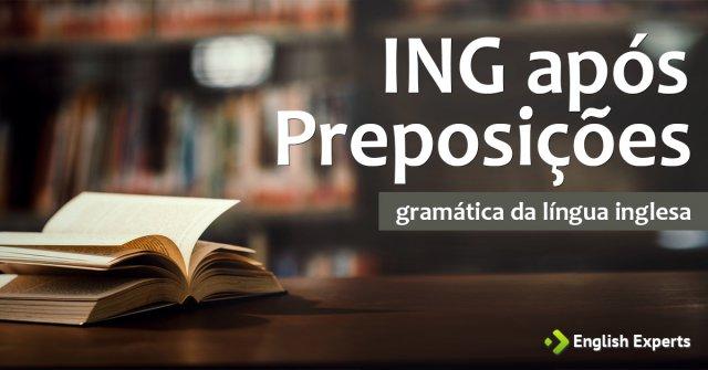 ING após Preposições em inglês