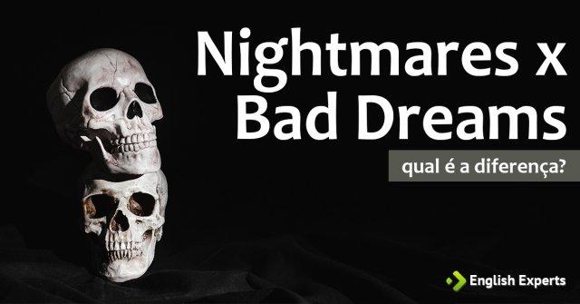Nightmares x Bad Dreams: Qual é a diferença?