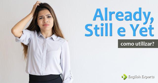 Already, Still e Yet: Como utilizar