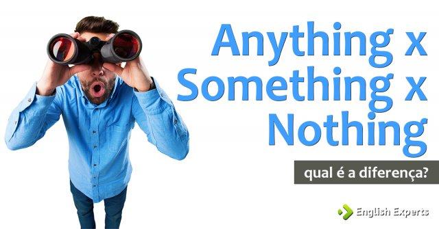 Anything x Something x Nothing: Qual a diferença?