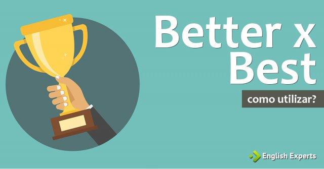 Better x Best: Quando utilizar?