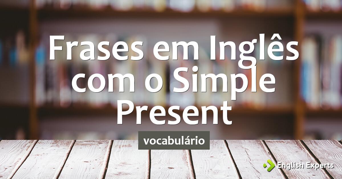 Frases Em Inglês Com O Presente Simples Present English