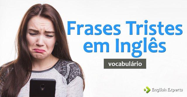 15 Frases Tristes em Inglês (com Tradução)