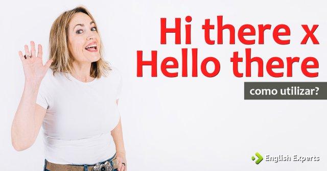 Hi there x Hello there: Quando usar?