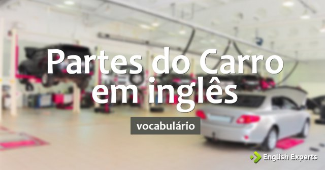 Carro In English >> Partes Do Carro Em Ingles English Experts