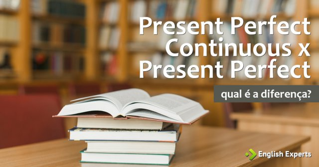 Present Perfect x Present Perfect Continuous