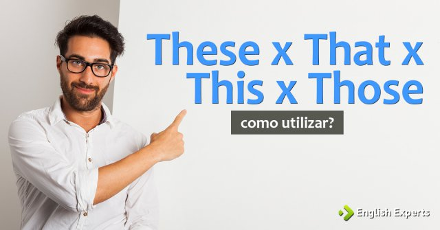 This x That x These x Those: Como utilizar?