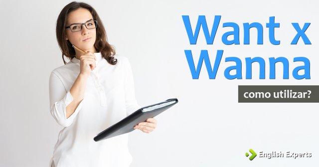 Want x Wanna: Como utilizar