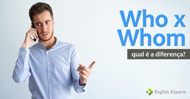 Who x Whom: Qual a diferença?