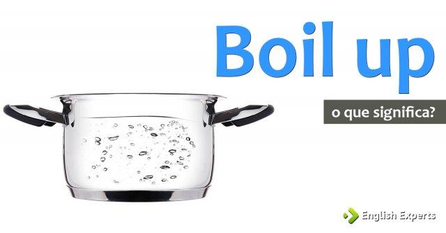 Significado de ''Boil up''