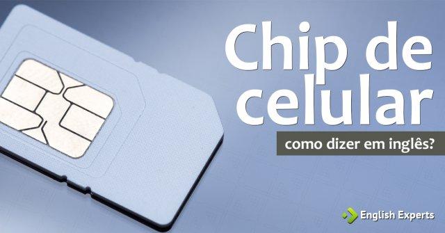 """Como dizer """"Chip de celular; Cartão SIM"""" em inglês"""