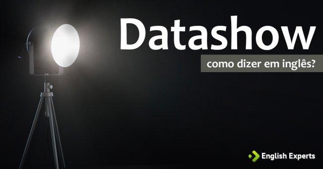 """Como dizer """"Datashow"""" em inglês"""