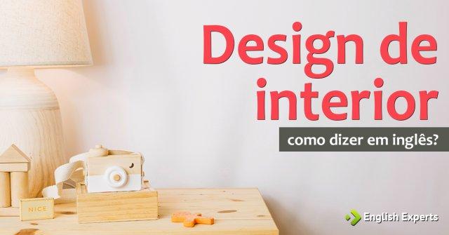 Como dizer ''Design de interior'' em inglês