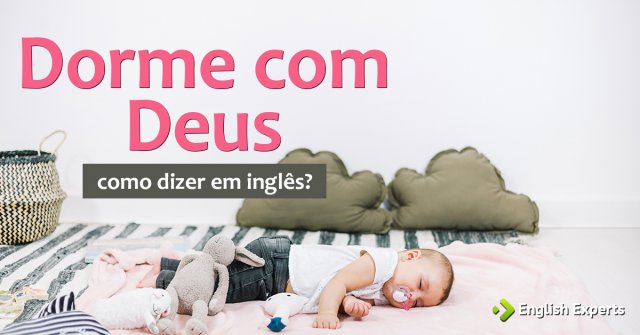 """Como dizer """"Dorme com Deus"""" em inglês"""