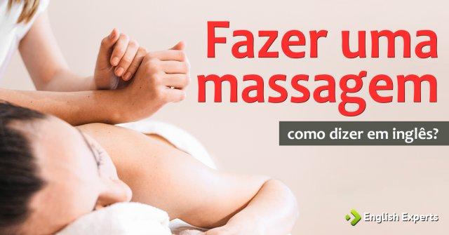 """Como dizer """"Fazer (uma) massagem"""" em inglês"""