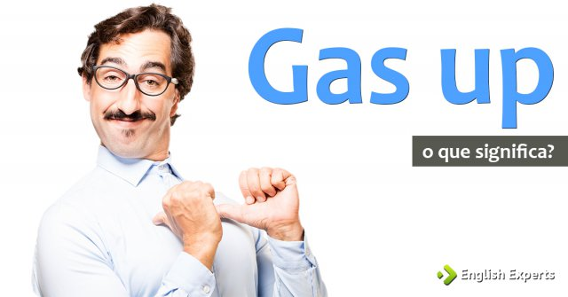 Significado de ''Gas up''