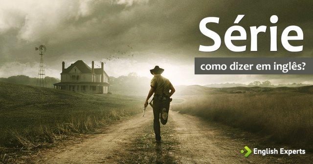 """Como dizer """"série"""" em inglês"""
