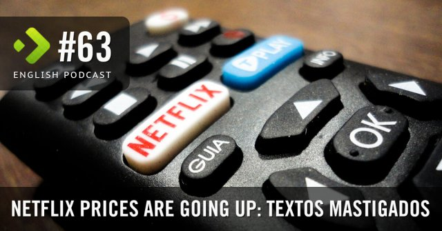 Netflix prices are going up: Textos Mastigados - English Podcast #63