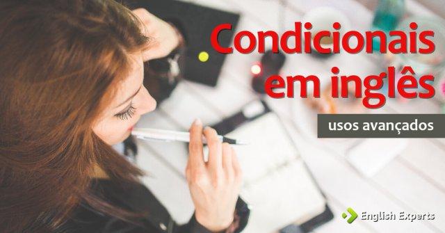 Condicionais em inglês: Usos Avançados