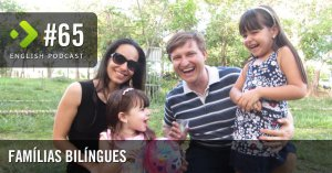 Famílias Bilíngues - English Podcast #65