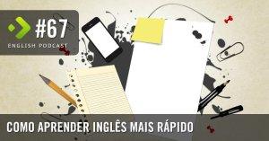 Como Aprender Inglês Mais Rápido - English Podcast #67