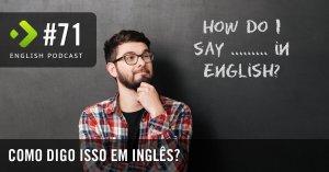 Como digo isso em inglês - English Podcast #71