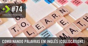 Combinando Palavras em Inglês (Collocations) - English Podcast #74