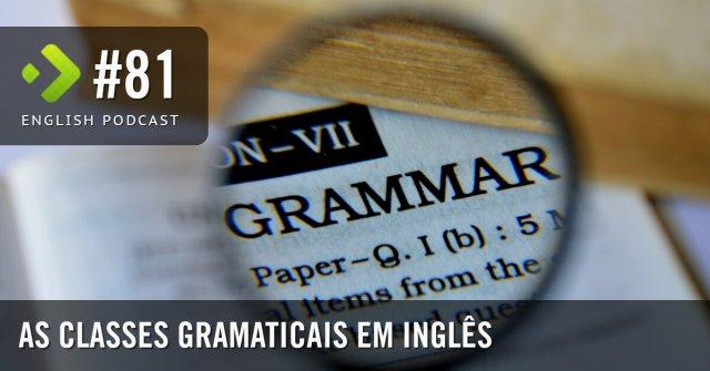As Classes Gramaticais em Inglês – English Podcast #81
