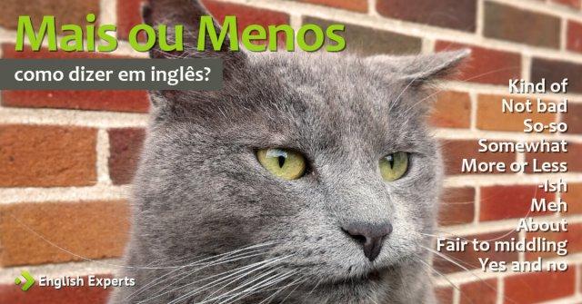 Mais ou Menos em inglês: 10 formas de dizer